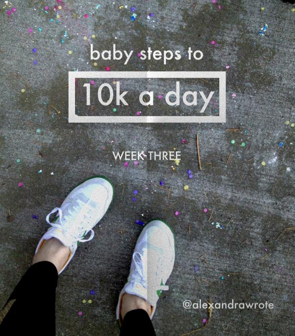 10K a day post week three alexandra wrote